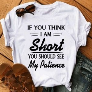 If you think I'm short you should see my patience